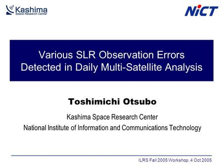 Various SLR Observation Errors Detected in Daily Multi-Satellite Analysis Toshimichi Otsubo Kashima Space Research Center National Institute of Information.