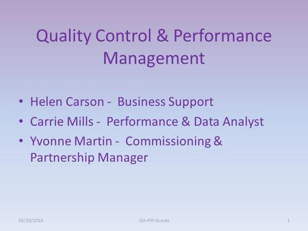 Quality Control & Performance Management Helen Carson - Business Support Carrie Mills - Performance & Data Analyst Yvonne Martin - Commissioning & Partnership.