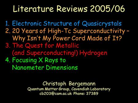 Literature Reviews 2005/06 Christoph Bergemann Quantum Matter Group, Cavendish Laboratory Phone: 37389 1.Electronic Structure of Quasicrystals.