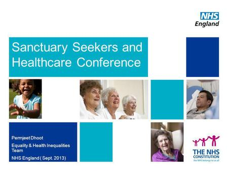 Sanctuary Seekers and Healthcare Conference Permjeet Dhoot Equality & Health Inequalities Team NHS England ( Sept. 2013)