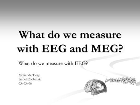 What do we measure with EEG and MEG?