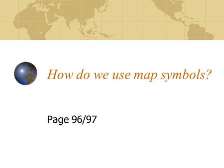 How do we use map symbols? Page 96/97. Why do we use symbols? When drawing a map to scale it is important to include as much detail as possible – however.