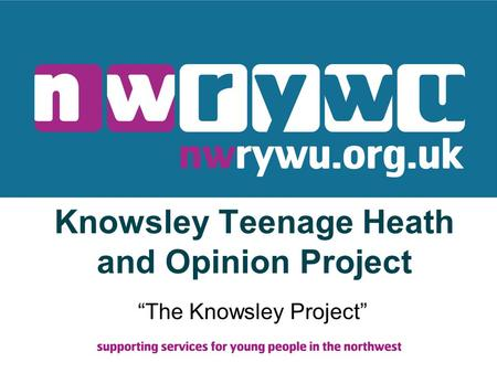 "Knowsley Teenage Heath and Opinion Project ""The Knowsley Project"""