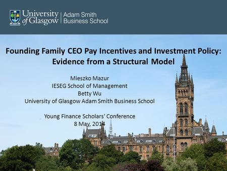 Founding Family CEO Pay Incentives and Investment Policy: Evidence from a Structural Model Mieszko Mazur IESEG School of Management Betty Wu University.