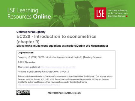 Christopher Dougherty EC220 - Introduction to econometrics (chapter 9) Slideshow: simultaneous equations estimation: Durbin-Wu-Hausman test Original citation: