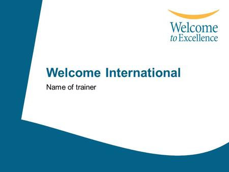 1 Welcome International Name of trainer. 2 Welcome International outline (1) 1 Introduction 2 The international tourism industry 3 Welcoming the world.