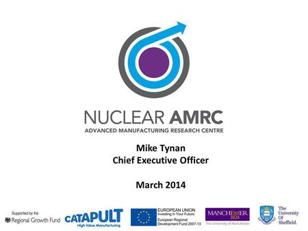Mike Tynan Chief Executive Officer March 2014. Imperatives for the UK Civil Nuclear Industry.