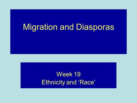 Migration and Diasporas Week 19 Ethnicity and 'Race'