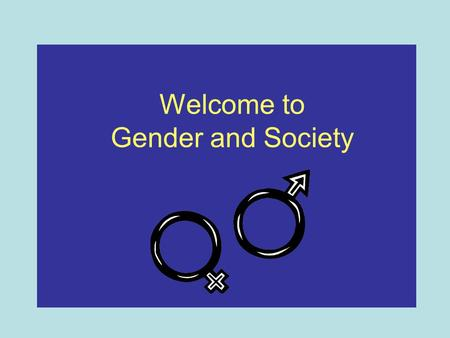 Welcome to Gender and Society. Introduction to the Module Introductions Why gender? Why feminism? Early feminists What next?