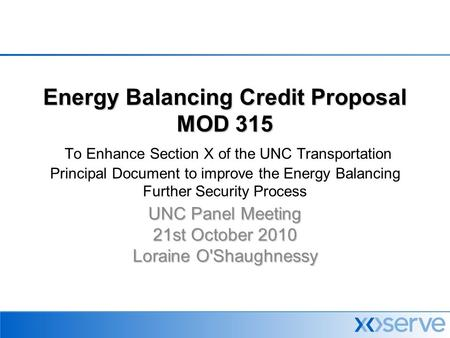 Energy Balancing Credit Proposal MOD 315 Energy Balancing Credit Proposal MOD 315 To Enhance Section X of the UNC Transportation Principal Document to.