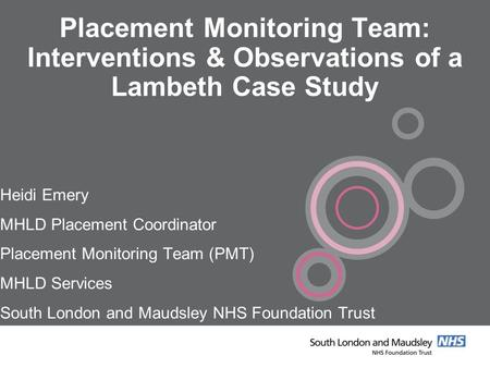 Placement Monitoring Team: Interventions & Observations of a Lambeth Case Study Heidi Emery MHLD Placement Coordinator Placement Monitoring Team (PMT)