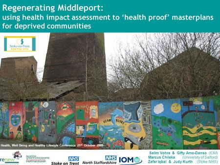 Regenerating Middleport: using health impact assessment to 'health proof' masterplans for deprived communities Salim Vohra & Gifty Amo-Danso (IOM) Marcus.