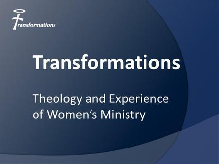 Theology and Experience of Women's Ministry Transformations.
