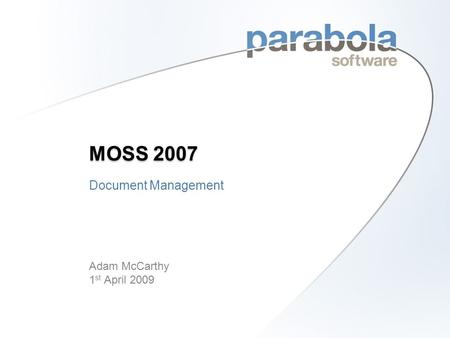 MOSS 2007 Document Management Adam McCarthy 1 st April 2009.