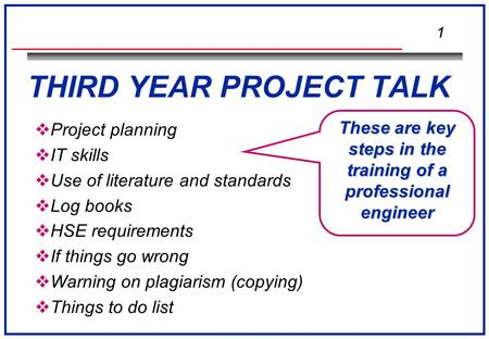 1 THIRD YEAR PROJECT TALK  Project planning  IT skills  Use of literature and standards  Log books  HSE requirements  If things go wrong  Warning.
