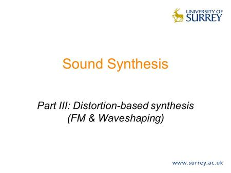 Sound Synthesis Part III: Distortion-based synthesis (FM & Waveshaping)