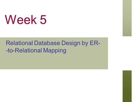 Week 5 Relational Database Design by ER- -to-Relational Mapping.