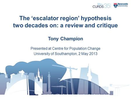 The 'escalator region' hypothesis two decades on: a review and critique Tony Champion Presented at Centre for Population Change University of Southampton,
