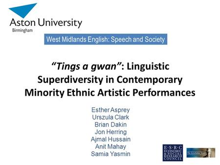 "West Midlands English: Speech and Society ""Tings a gwan"": Linguistic Superdiversity in Contemporary Minority Ethnic Artistic Performances Esther Asprey."