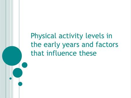 Physical activity levels in the early years and factors that influence these.