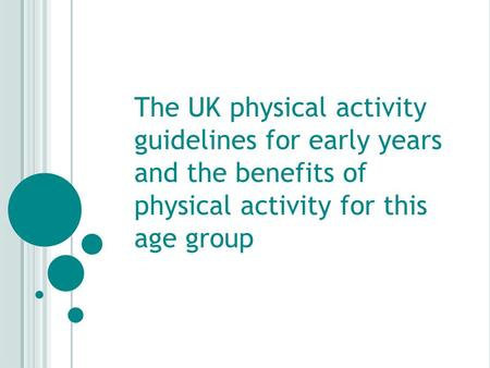 The UK physical activity guidelines for early years and the benefits of physical activity for this age group.
