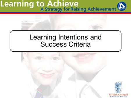 Learning Intentions and Success Criteria. Learning Intentions Participants will: Understand the benefits of using Learning Intentions and Success Criteria.