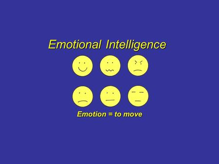 Emotional Intelligence Emotion = to move. Multiple intelligences Verbal Mathematical-logical Spatial capacity Kinaesthetic Musical Interpersonal skills.