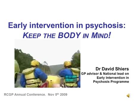 Early intervention in psychosis: K EEP THE BODY IN M IND ! Dr David Shiers GP advisor & National lead on Early Intervention in Psychosis Programme RCGP.