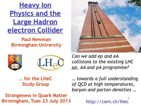 Heavy Ion Physics and the Large Hadron electron Collider Paul Newman Birmingham University … for the LHeC Study Group Strangeness in Quark Matter Birmingham,