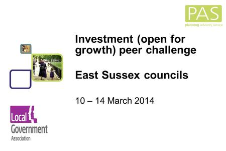 1 Investment (open for growth) peer challenge East Sussex councils 10 – 14 March 2014.