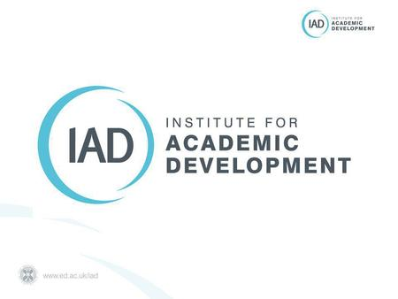 IAD Mission To provide University level support for teaching, learning and researcher development; through leadership, innovation, collaboration and direct.