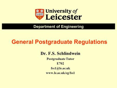 General Postgraduate Regulations Dr. F.S. Schlindwein Postgraduate Tutor E702  Department of Engineering.