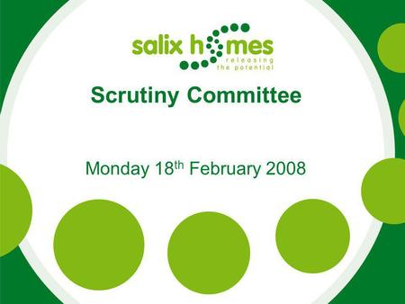 "Scrutiny Committee Monday 18 th February 2008. Salix Homes ""More than just a place to live"" What kind of organisation have we made? Customer led Forward."