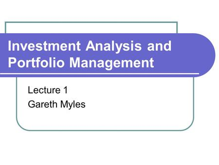 Investment Analysis and Portfolio Management Lecture 1 Gareth Myles.