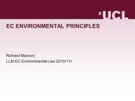 EC ENVIRONMENTAL PRINCIPLES Richard Macrory LLM EC Environmental Law 2010/11I.