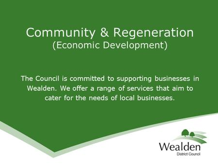 The Council is committed to supporting businesses in Wealden. We offer a range of services that aim to cater for the needs of local businesses. Community.