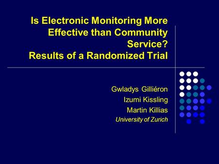 Is Electronic Monitoring More Effective than Community Service? Results of a Randomized Trial Gwladys Gilliéron Izumi Kissling Martin Killias University.