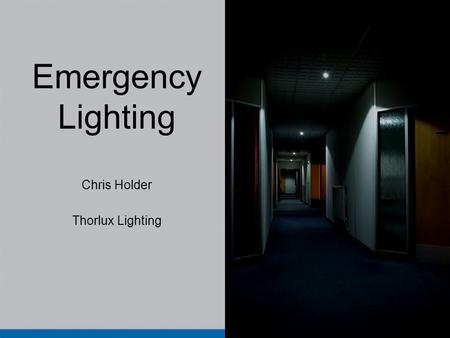 Emergency Lighting Chris Holder Thorlux Lighting.