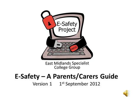E-Safety – A Parents/Carers Guide Version 11 st September 2012.