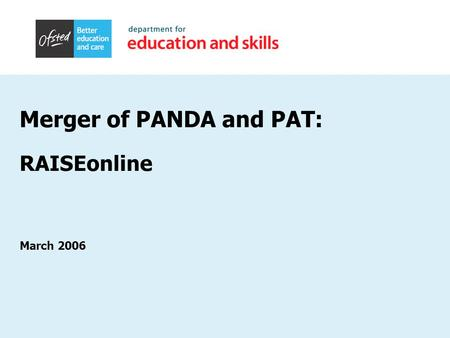 "Merger of PANDA and PAT: RAISEonline March 2006. Background ""The PAT, which is software for school self-evaluation and target-setting issued by the DfES,"