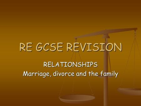 RE GCSE REVISION RELATIONSHIPS Marriage, divorce and the family.