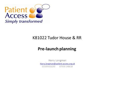 K81022 Tudor House & RR Pre-launch planning Harry Longman 01509 816293 07939 148618.