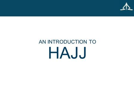AN INTRODUCTION TO HAJJ. WHAT IS THE HAJJ? The Hajj is the fifth pillar of Islam It is mainly based around the story of the Prophet Abraham (pbuh*) It.