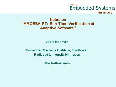 "Notes on ""AMOEBA-RT: Run-Time Verification of Adaptive Software"" Jozef Hooman Embedded Systems Institute, Eindhoven Radboud University Nijmegen The Netherlands."