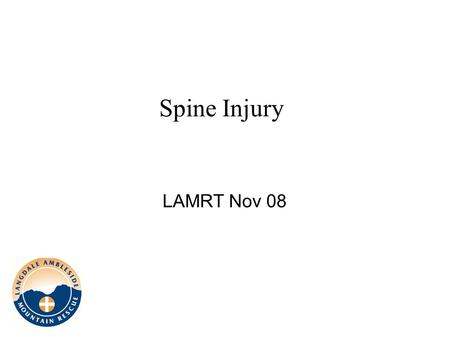 Spine Injury LAMRT Nov 08. Spinal cord injuries ● All patients with multiple trauma should be suspected of having a spinal injury ● Failure to detect.