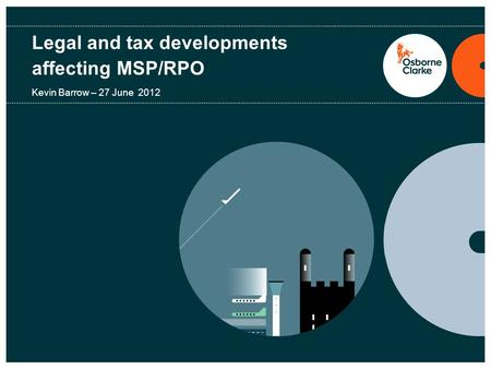 Legal and tax developments affecting MSP/RPO Kevin Barrow – 27 June 2012.