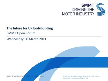 SOCIETY OF MOTOR MANUFACTURERS AND TRADERS LIMITED SMMT, the 'S' symbol and the 'Driving the motor industry' brandline are trademarks of SMMT Ltd The future.