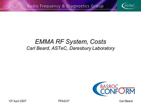 13 th April 2007FFAG 07 Carl Beard EMMA RF System, Costs Carl Beard, ASTeC, Daresbury Laboratory.