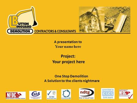 A presentation to Your name here Project: Your project here One Stop Demolition A Solution to the clients nightmare.