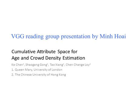 Ke Chen 1, Shaogang Gong 1, Tao Xiang 1, Chen Change Loy 2 1. Queen Mary, University of London 2. The Chinese University of Hong Kong VGG reading group.